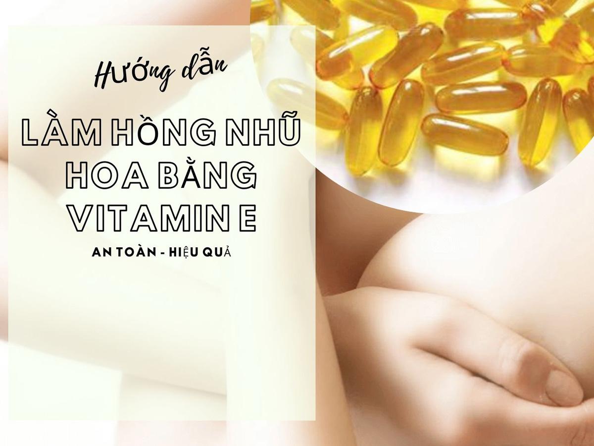 Hướng dẫn cách làm hồng nhũ hoa bằng vitamin E