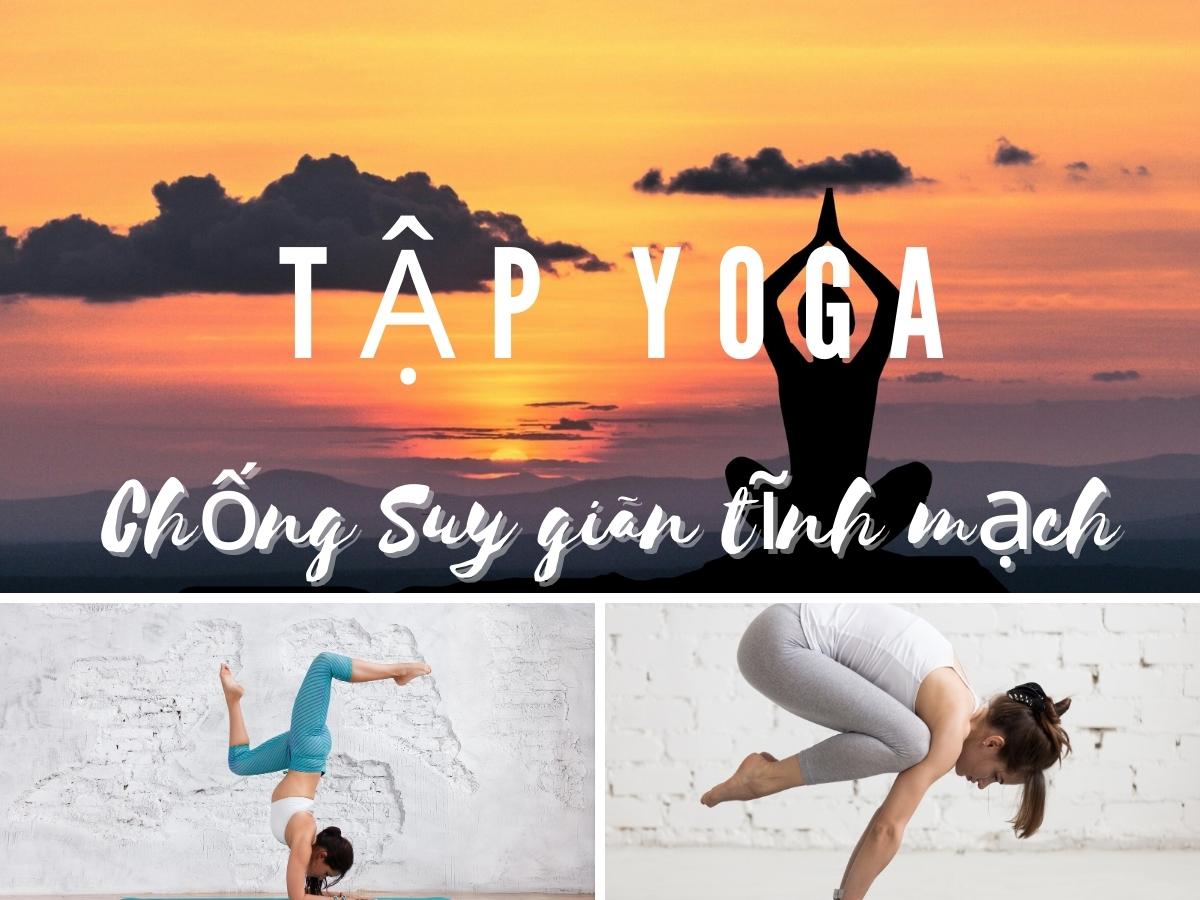 Những bài tập yoga cho người giãn tĩnh mạch